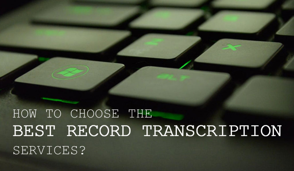 How to choose the best record transcription services